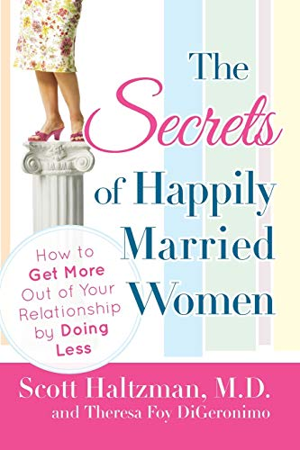 The Secrets of Happily Married Women: How to Get More Out of Your Relationship by Doing Less from Wiley