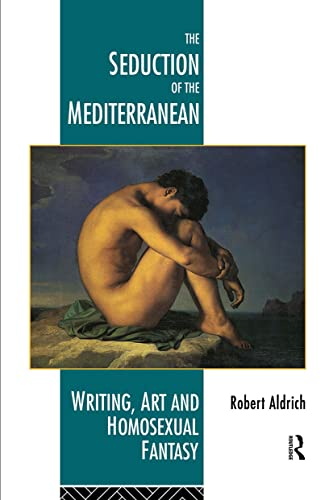 The Seduction of the Mediterranean: Writing, Art and Homosexual Fantasy from Routledge