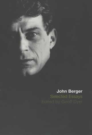 The Selected Essays of John Berger from Bloomsbury Publishing PLC