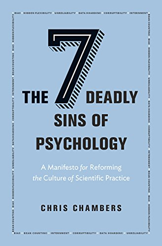 The Seven Deadly Sins of Psychology: A Manifesto for Reforming the Culture of Scientific Practice from Princeton University Press