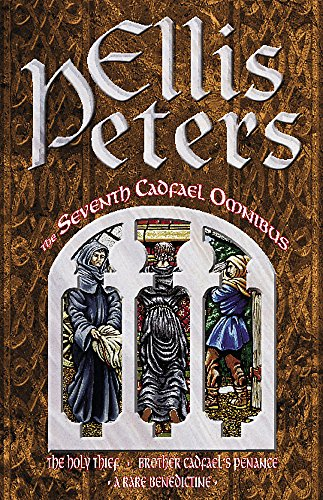 The Seventh Cadfael Omnibus: The Holy Thief, Brother Cadfael's Penance, A Rare Benedictine from Sphere