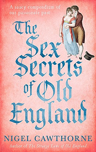 The Sex Secrets Of Old England: A saucy compendium of our passionate past from Piatkus
