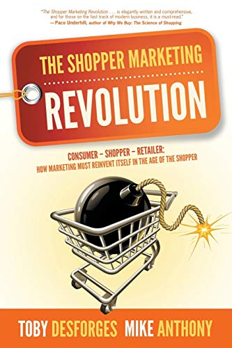 The Shopper Marketing Revolution: Consumer - Shopper - Retailer:  How Marketing Must Reinvent Itself in the Age of the Shopper from Writers of the Round Table Press