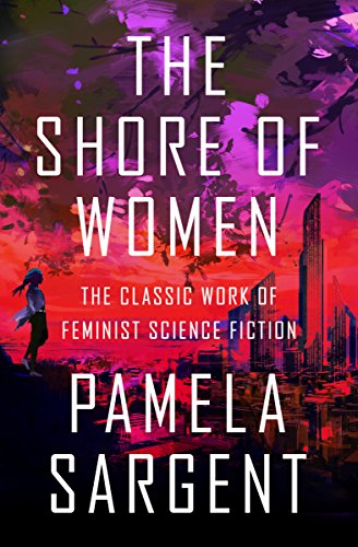 The Shore of Women: The Classic Work of Feminist Science Fiction from Open Road Media Science & Fantasy