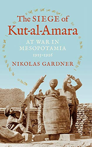 The Siege of Kut-Al-Amara: At War in Mesopotamia, 1915-1916 (Twentieth-Century Battles) from Indiana University Press (IPS)