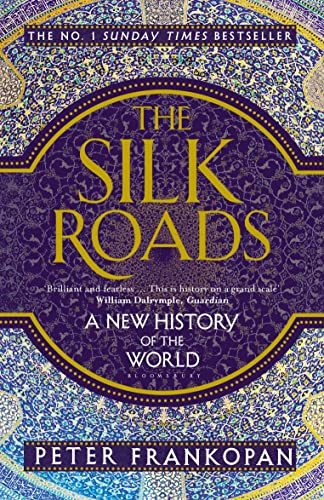 The Silk Roads: A New History of the World from Bloomsbury Publishing PLC