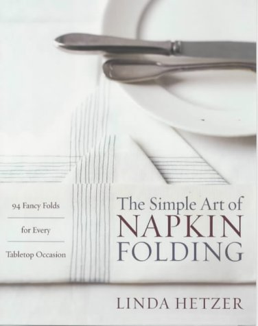 The Simple Art of Napkin Folding: 94 Fancy Folds for Every Tabletop Occasion from William Morrow Cookbooks