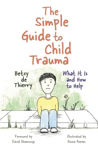 The Simple Guide to Child Trauma: What It Is and How to Help (Simple Guides) from Jessica Kingsley Publishers