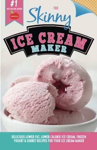 The Skinny Ice Cream Maker: Delicious Lower Fat, Lower Calorie Ice Cream, Frozen Yogurt & Sorbet Recipes For Your Ice Cream Maker from Bell & Mackenzie Publishing Ltd