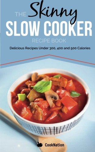 The Skinny Slow Cooker Recipe Book: Delicious Recipes Under 300, 400 And 500 Calories: Volume 1 (Cooknation) from Bell & Mackenzie Publishing