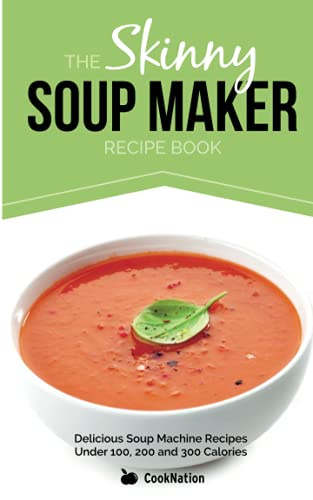 The Skinny Soup Maker Recipe Book: Delicious Low Calorie, Healthy and Simple Soup Machine Recipes Under 100, 200 and 300 Calories. Perfect For Any Diet and Weight Loss Plan. from Bell Mackenzie Publishing