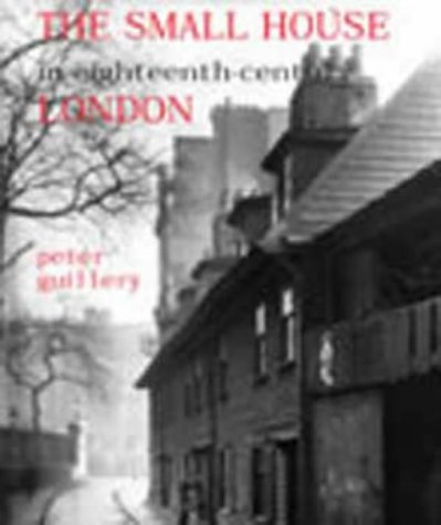 The Small House in Eighteenth-Century London (Paul Mellon Centre for Studies) from Yale University Press