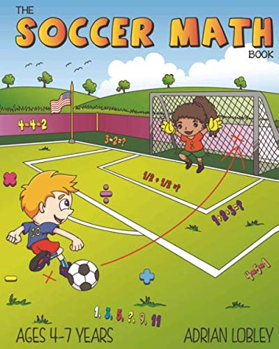 The Soccer Math Book: A maths book for 4-7 year old soccer fans: Volume 1 (The Soccer Math Book Series) from CreateSpace Independent Publishing Platform