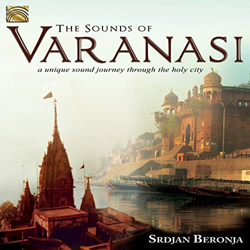 The Sounds Of Varanasi- A Unique Sound Journey Through The Holy City from ARC
