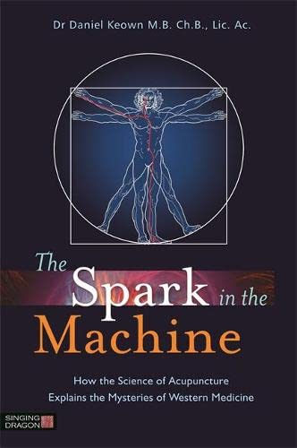 The Spark in the Machine: How the Science of Acupuncture Explains the Mysteries of Western Medicine from Jessica Kingsley Publishers