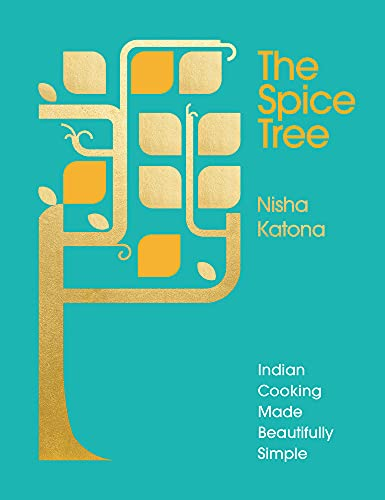 The Spice Tree: Indian Cooking Made Beautifully Simple from Ebury Press