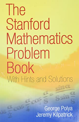 The Stanford Mathematics Problem Book: With Hints and Solutions (Dover Books on Mathematics) from Dover Publications Inc.