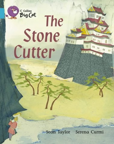 The Stone Cutter: A thought-provoking fable that draws on the Japanese tradition of storytelling. (Collins Big Cat): Band 07/Turquoise from HarperCollins UK