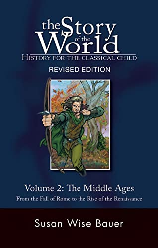 The Story of the World: History for the Classical Child: The Middle Ages: From the Fall of Rome to the Rise of the Renaissance: Middle Ages from the Fall of Rome to the Rise of the Renaissance v. 2 from The Well-Trained Mind Press