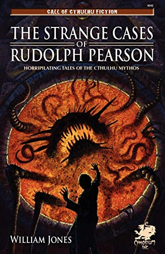The Strange Cases of Rudolph Pearson: Horriplicating Tales of the Cthulhu Mythos (Call of Cthulhu) from Chaosium Inc.