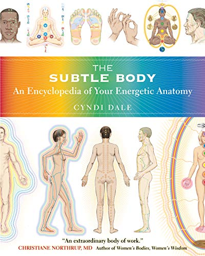 The Subtle Body: An Encyclopedia of Your Energetic Anatomy from Sounds True Inc