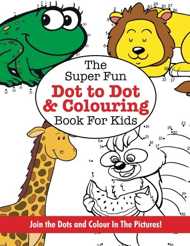 The Super Fun Dot To Dot and Colouring Book for Kids (Kyle Craig Publishing Ltd.) from Kyle Craig Publishing Ltd.
