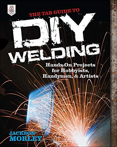The Tab Guide to Diy Welding: Hands-on Projects for Hobbyists, Handymen, and Artists from McGrawHill Education Tab