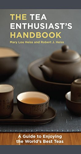 The Tea Enthusiast's Handbook: A Guide to the World's Best Teas from Ten Speed Press