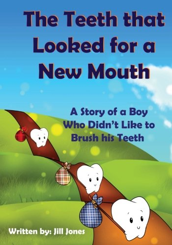 The Teeth that Looked for a New Mouth: A Story of a Boy Who Didn't Like to Brush his Teeth from Createspace