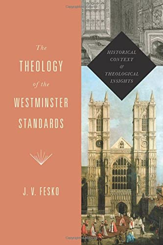 The Theology of the Westminster Standards (A Refo500 Book): Historical Context and Theological Insights from Crossway Books