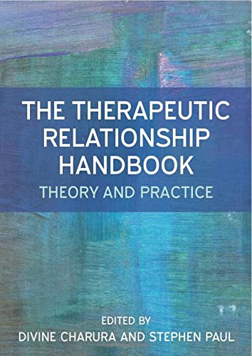 The Therapeutic Relationship Handbook: Theory & Practice (UK Higher Education OUP Humanities & Social Sciences Counsel) from Open University Press
