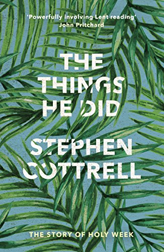 The Things He Did: The Story of Holy Week from SPCK Publishing