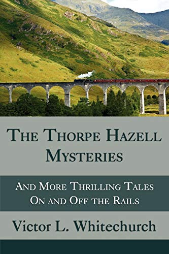 The Thorpe Hazell Mysteries, and More Thrilling Tales on and Off the Rails from Coachwhip Publications