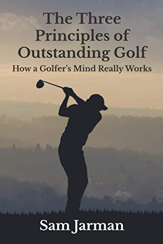The Three Principles of Outstanding Golf (Golf Performance) from Sam Jarman