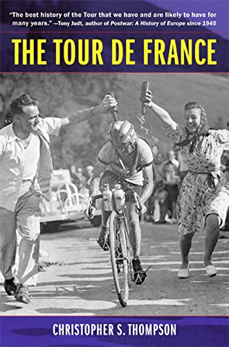 The Tour de France A Cultural History Updated with a New Preface: A Cultural History from University of California Press
