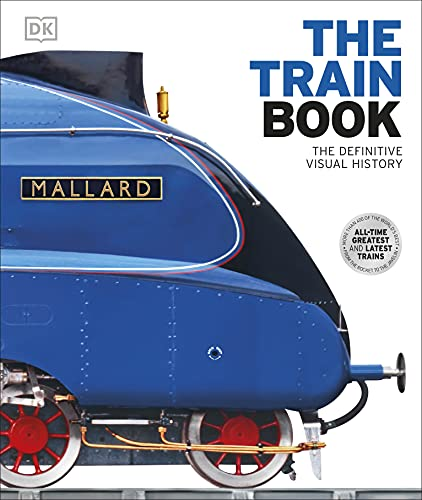 The Train Book: The Definitive Visual History (Dk) from Dorling Kindersley