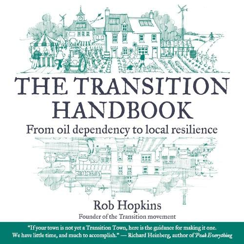 The Transition Handbook: From Oil Dependency to Local Resilience (Transition Guides) from GREW4