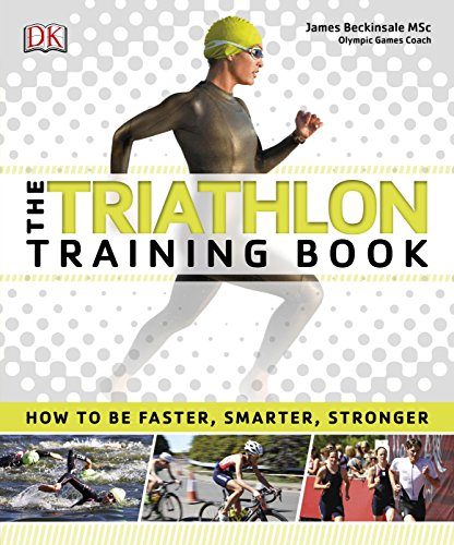 The Triathlon Training Book: How to be Faster, Smarter, Stronger from DK