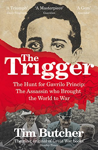The Trigger: The Hunt for Gavrilo Princip - the Assassin who Brought the World to War from Vintage