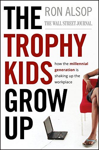 The Trophy Kids Grow Up: How the Millennial Generation is Shaking Up the Workplace from Jossey-Bass