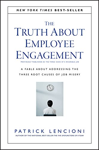 The Truth About Employee Engagement: A Fable About Addressing the Three Root Causes of Job Misery: 27 (J-B Lencioni Series) from Jossey-Bass