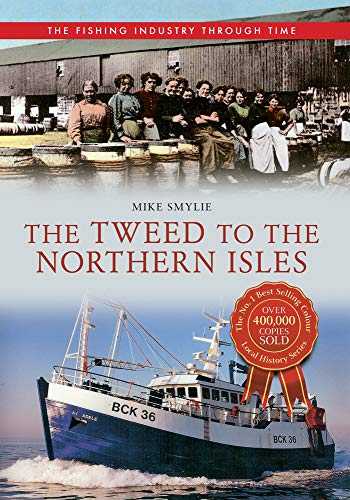 The Tweed to the Northern Isles The Fishing Industry Through Time from Amberley Publishing