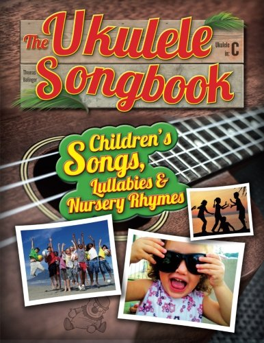 The Ukulele Songbook: Children's Songs, Lullabies & Nursery Rhymes from CreateSpace Independent Publishing Platform