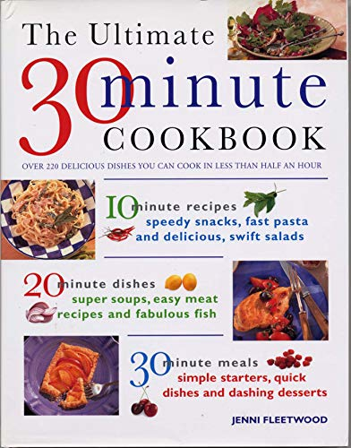 The Ultimate 30-minute Cookbook: Over 220 Delicious Dishes You Can Cook in Less Than Half and Hour: Over 220 Delicious Dishes You Can Cook in Less Than Half an Hour from Southwater Publishing