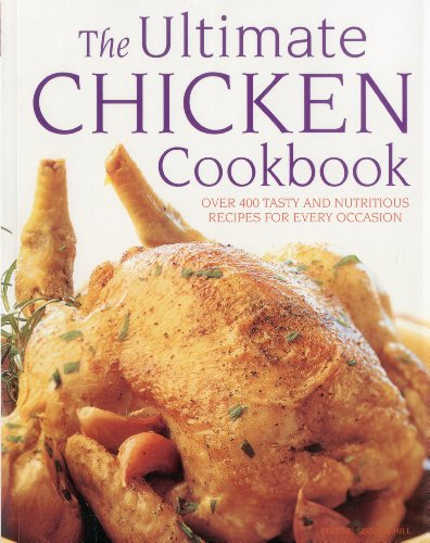The Ultimate Chicken Cookbook: Over 400 Tasty and Nutritious Recipes for Every Occasion: Over 400 Tasty and Nutritious Recipes for Every Occassion from Southwater Publishing