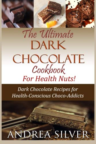 The Ultimate Dark Chocolate Cookbook for Health Nuts!: Dark Chocolate Recipes for Health-Conscious Choco-Addicts: Volume 4 (The Health Nut Cooking Collection) from CreateSpace Independent Publishing Platform