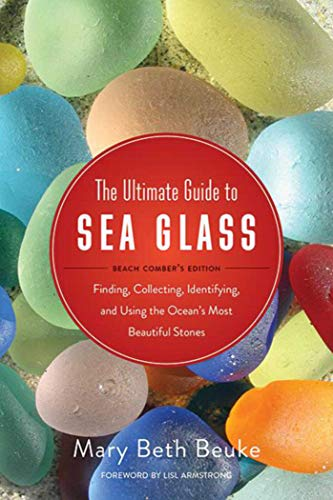 The Ultimate Guide to Sea Glass: Beach Comber's Edition: Finding, Collecting, Identifying, and Using the Ocean's Most Beautiful Stones from KLO80