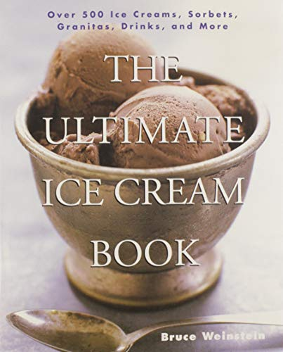 The Ultimate Ice Cream Book: Over 500 Ice Creams, Sorbets, Granitas, Drinks, And More from William Morrow Cookbooks