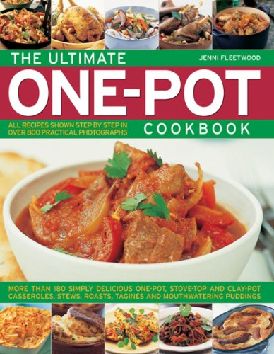 The Ultimate One-pot Cookbook: More Than 180 Simply Delicious One-pot, Stove-top and Clay-pot Casseroles, Stews, Roasts, Tangines and Mouthwatering Puddings from Southwater Publishing
