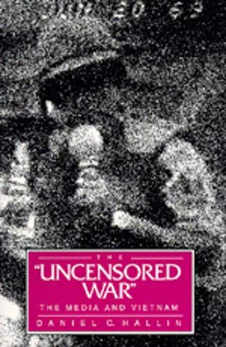 The Uncensored War: The Media and Vietnam from University of California Press